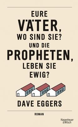 Eure Väter, wo sind sie? Und die Propheten, leben sie ewig? von Eggers,  Dave, Timmermann,  Klaus, Wasel,  Ulrike
