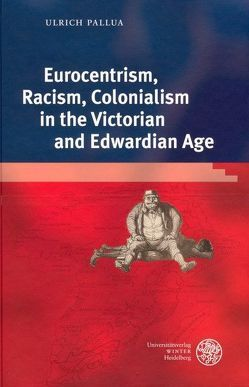 Eurocentrism, Racism, Colonialism in the Victorian and Edwardian Age von Pallua,  Ulrich