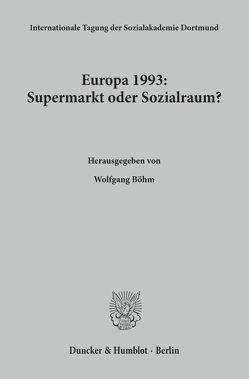 Europa 1993: Supermarkt oder Sozialraum? von Böhm,  Wolfgang