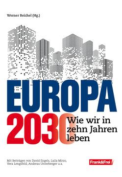 Europa 2030 von Engels,  David, Lengsfeld,  Vera, Mirzo,  Laila, Reichel,  Werner, Unterberger,  Andreas, Witzeling,  Fabio
