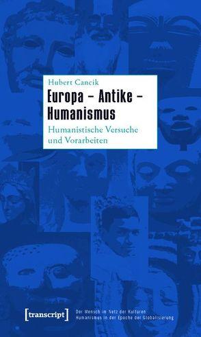 Europa – Antike – Humanismus von Cancik,  Hubert, Cancik-Lindemaier,  Hildegard