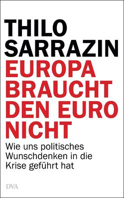 Europa braucht den Euro nicht von Sarrazin,  Thilo