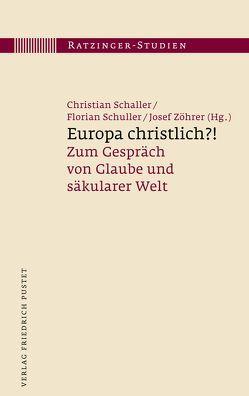 Europa christlich?! von Schaller,  Christian, Schuller,  Florian, Zöhrer,  Josef