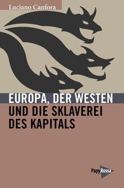 Europa, der Westen und die Sklaverei des Kapitals von Canfora,  Luciano, Herterich,  Christa
