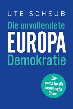 Europa – Die unvollendete Demokratie von Scheub,  Ute