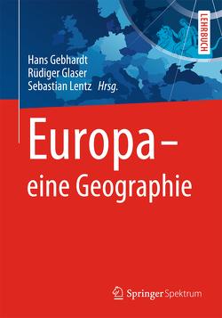 Europa – eine Geographie von Gebhardt,  Hans, Glaser,  Rüdiger, Lentz,  Sebastian