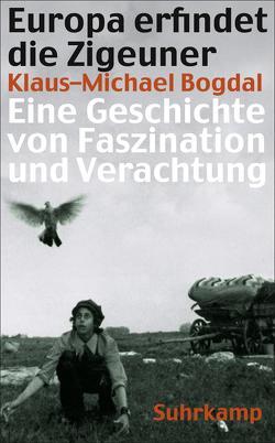 Europa erfindet die Zigeuner von Bogdal,  Klaus-Michael
