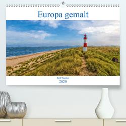 Europa gemalt (Premium, hochwertiger DIN A2 Wandkalender 2020, Kunstdruck in Hochglanz) von Fischer,  Rolf