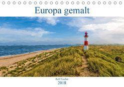 Europa gemalt (Tischkalender 2018 DIN A5 quer) von Fischer,  Rolf