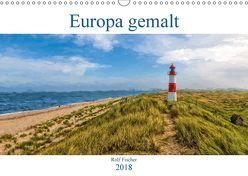 Europa gemalt (Wandkalender 2018 DIN A3 quer) von Fischer,  Rolf