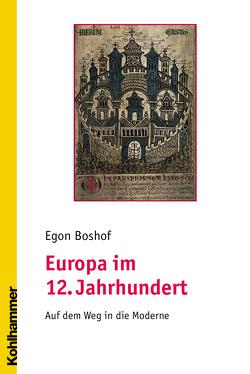 Europa im 12. Jahrhundert von Boshof,  Egon
