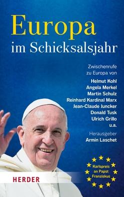 Europa im Schicksalsjahr von Grillo,  Ulrich, Juncker,  Jean-Claude, Kohl,  Helmut, Laschet,  Armin, Marx,  Reinhard, Merkel,  Angela, Schulz,  Martin, Tusk,  Donald