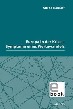 Europa in der Krise – Symptome eines Wertewandels von Rohloff,  Alfred