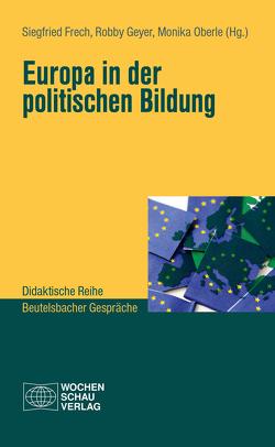 Europa in der Politischen Bildung von Frech,  Siegfried, Geyer,  Robby, Oberle,  Monika