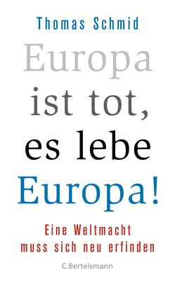 Europa ist tot, es lebe Europa! von Schmid,  Thomas