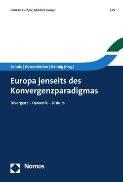 Europa jenseits des Konvergenzparadigmas von Dörrenbächer,  H. Peter, Rennig,  Anne, Scholz,  Christian