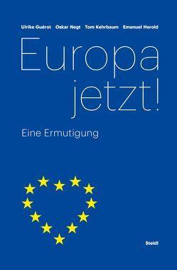 Europa jetzt! von Guérot,  Ulrike, Herold,  Emanuel, Kehrbaum,  Tom, Negt,  Oskar