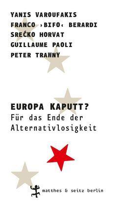 Europa kaputt? von Berardi,  Franco »Bifo«, Fastner,  Daniel, Horvat,  Srećko, Paoli,  Guillaume, Trawny,  Peter, Varoufakis,  Yanis