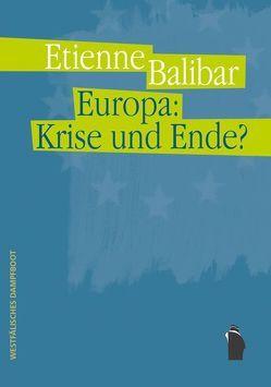 Europa: Krise und Ende? von Balibar,  Étienne, Wolf,  Frieder Otto