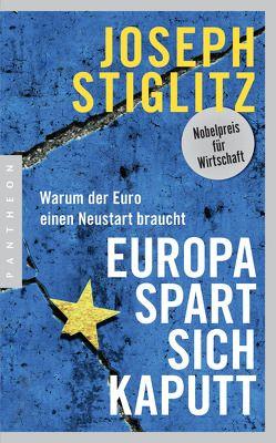Europa spart sich kaputt von Schmidt,  Thorsten, Stiglitz,  Joseph