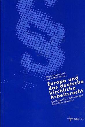 Europa und das deutsche kirchliche Arbeitsrecht von Dabrowski,  Martin, Wolf,  Judith