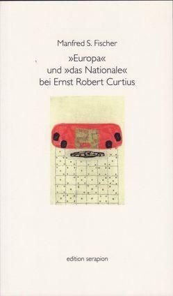 Europa und Das Nationale bei Ernst Robert Curtius von Fischer,  Manfred S