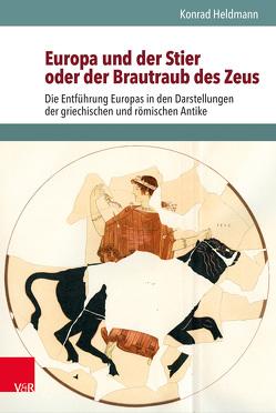 Europa und der Stier oder der Brautraub des Zeus von Heldmann,  Konrad