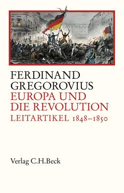 Europa und die Revolution von Fugger,  Dominik, Gregorovius,  Ferdinand, Lorek,  Karsten