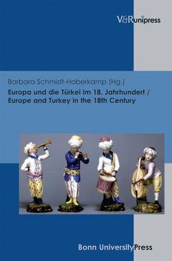 Europa und die Türkei im 18. Jahrhundert / Europe and Turkey in the 18th Century von Schmidt-Haberkamp,  Barbara