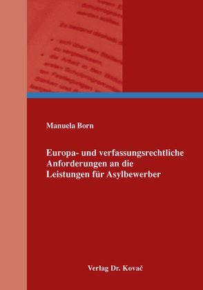 Europa- und verfassungsrechtliche Anforderungen an die Leistungen für Asylbewerber von Born,  Manuela
