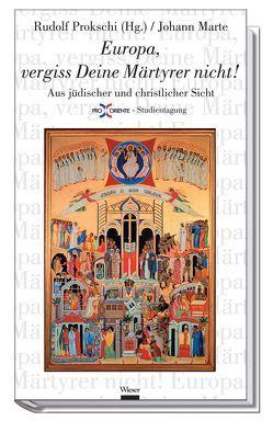 Europa, vergiss deine Märtyrer nicht! von Marte,  Johann, Prokschi,  Rudolf