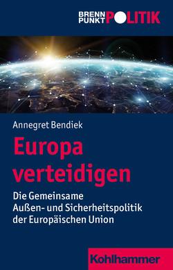 Europa verteidigen von Bendiek,  Annegret, Große Hüttmann,  Martin, Riescher,  Gisela, Weber,  Reinhold, Wehling,  Hans-Georg