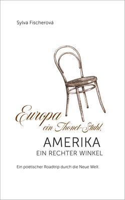 Europa ein Thonet-Stuhl, Amerika ein rechter Winkel von Fischerová,  Sylva