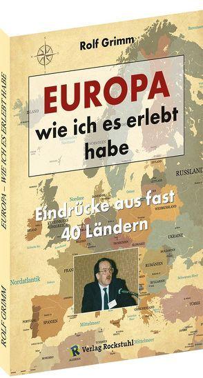 EUROPA – wie ich es erlebt habe von Grimm,  Rolf, Rockstuhl,  Harald