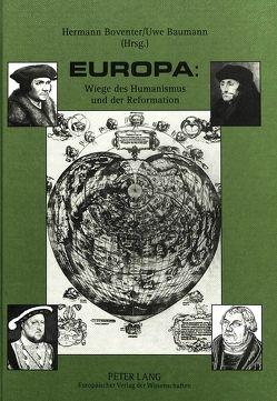 Europa: Wiege des Humanismus und der Reformation von Baumann,  Uwe, Boventer,  Hermann