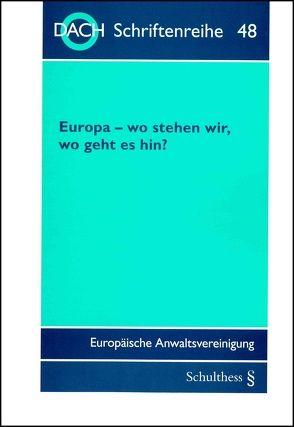 Europa – wo stehen wir, wo geht es hin? von Europäische Anwaltsvereinigung,  DACH