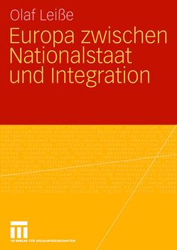 Europa zwischen Nationalstaat und Integration von Leiße,  Olaf
