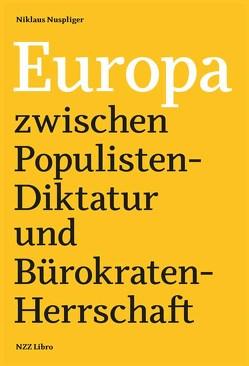 Europa zwischen Populisten-Diktatur und Bürokraten-Herrschaft von Nuspliger,  Nikolaus