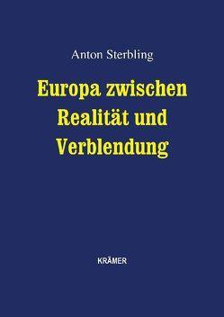 Europa zwischen Realität und Verblendung von Sterbling,  Anton