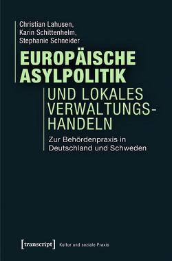 Europäische Asylpolitik und lokales Verwaltungshandeln von Lahusen,  Christian, Schittenhelm,  Karin, Schneider,  Stephanie