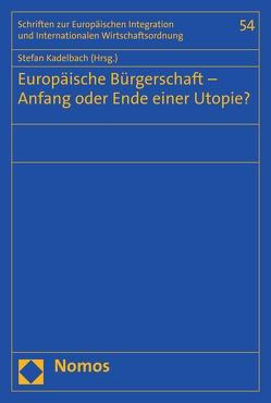 Europäische Bürgerschaft – Anfang oder Ende einer Utopie? von Kadelbach,  Stefan