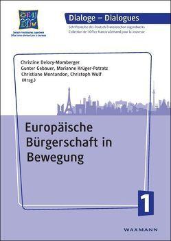 Europäische Bürgerschaft in Bewegung von Delory-Momberger,  Christine, Gebauer,  Gunter, Krüger-Potratz,  Marianne, Montandon,  Christiane, Wulf,  Christoph