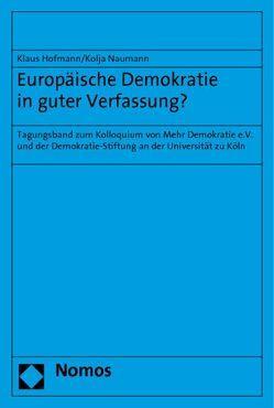 Europäische Demokratie in guter Verfassung? von Hofmann,  Klaus, Naumann,  Kolja