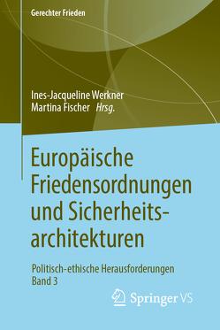 Europäische Friedensordnungen und Sicherheitsarchitekturen von Fischer,  Martina, Werkner,  Ines-Jacqueline