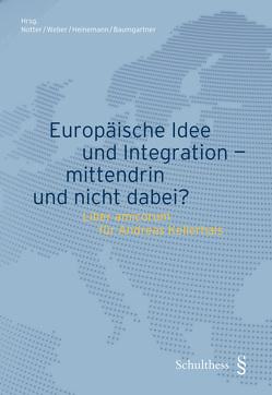 Europäische Idee und Integration – mittendrin und nicht dabei? von Baumgartner,  Tobias, Heinemann,  Andreas, Notter,  Markus, Weber,  Rolf H.
