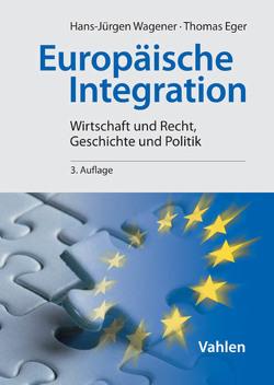 Europäische Integration von Eger,  Thomas, Wagener,  Hans-Jürgen