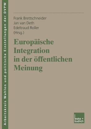 Europäische Integration in der öffentlichen Meinung von Brettschneider,  Frank, Roller,  Edeltraud, van Deth,  Jan W.