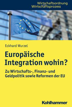 Europäische Integration wohin? von Kooths,  Stefan, Wurzel,  Eckhard