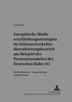 Europäische Markterschließungsstrategien im Schienenverkehrsdienstleistungsbereich am Beispiel des Personenverkehrs der Deutschen Bahn AG von Röder,  Jens