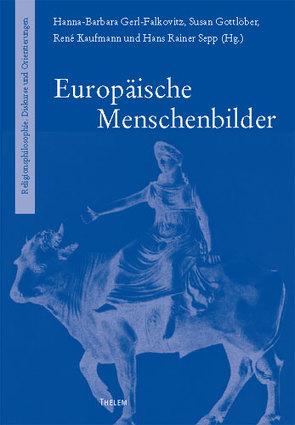 Europäische Menschenbilder von Gerl-Falkovitz,  Hanna-Barbara, Gottlöber,  Susan, Kaufmann,  René, Sepp,  Hans Rainer